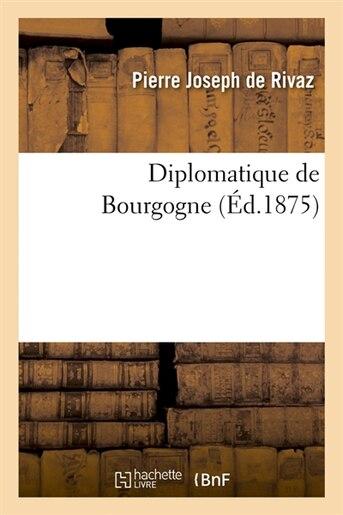 Diplomatique de Bourgogne (Ed.1875) by De Rivaz P. J.