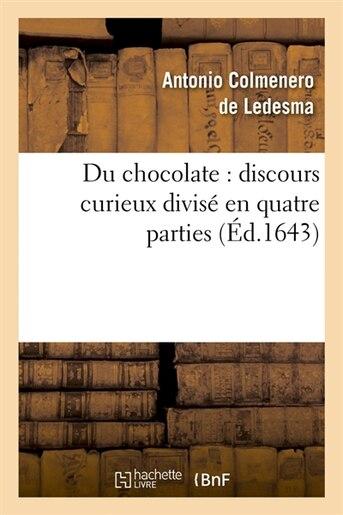 Du Chocolate: Discours Curieux Divise En Quatre Parties (Ed.1643) by Colmenero De Ledesma a.