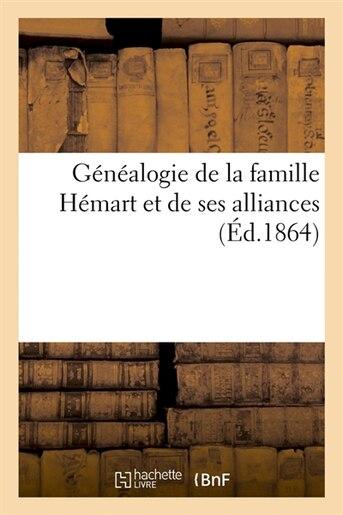 Genealogie de La Famille Hemart Et de Ses Alliances (Ed.1864) by SANS AUTEUR