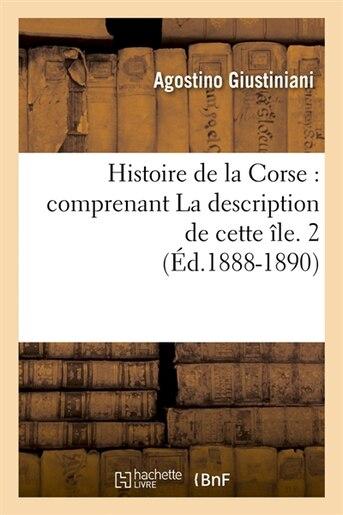 Histoire de La Corse: Comprenant La Description de Cette Ile. 2 (Ed.1888-1890) by Giustiniani a.