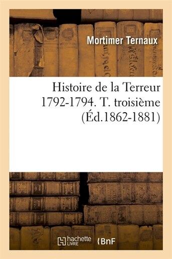 Histoire de La Terreur 1792-1794. T. Troisieme (Ed.1862-1881) by Ternaux M.