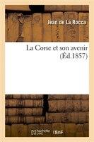 La Corse Et Son Avenir (Ed.1857)