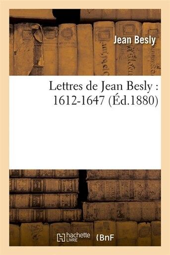 Lettres de Jean Besly: 1612-1647 by Jean Besly