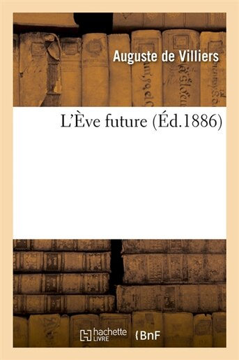 L'Eve Future (Ed.1886) by De Villiers a.