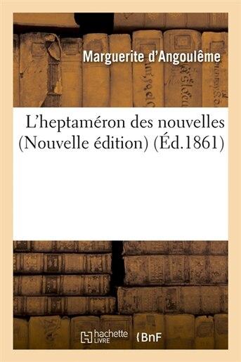 L'Heptameron Des Nouvelles (Nouvelle Edition) (Ed.1861) by Marguerite D' Angouleme