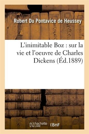 L'Inimitable Boz: Sur La Vie Et L'Oeuvre de Charles Dickens (Ed.1889) de Du Pontavice De Heussey R.