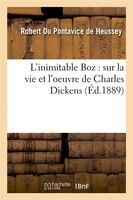 L'Inimitable Boz: Sur La Vie Et L'Oeuvre de Charles Dickens (Ed.1889)