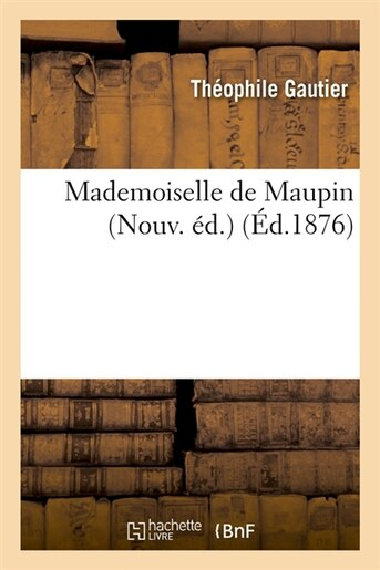 Mademoiselle de Maupin (Nouv. Ed.) (Ed.1876) by Theophile Gautier