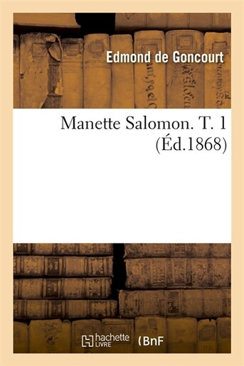 Manette Salomon. T. 1 (Ed.1868) by Edmond De Goncourt