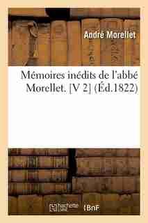 Memoires Inedits de L'Abbe Morellet. [V 2] (Ed.1822) by Morellet a.