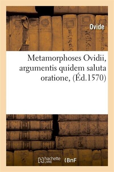 Metamorphoses Ovidii, Argumentis Quidem Saluta Oratione, (Ed.1570) by OVIDE