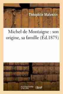 Michel de Montaigne: Son Origine, Sa Famille (Ed.1875) by Malvezin T.