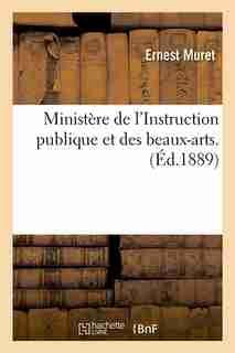 Ministere de L'Instruction Publique Et Des Beaux-Arts. (Ed.1889) by Muret E.