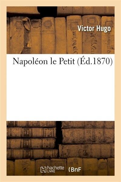 Napoleon Le Petit (Ed.1870) by Victor Hugo