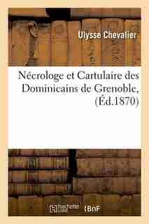 Necrologe Et Cartulaire Des Dominicains de Grenoble, (Ed.1870) by Ulysse Chevalier