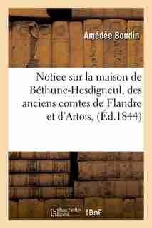 Notice Sur La Maison de Bethune-Hesdigneul, Des Anciens Comtes de Flandre Et D'Artois, (Ed.1844) by Boudin a.