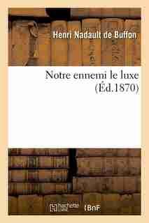 Notre Ennemi Le Luxe (Ed.1870) by Nadault De Buffon H.