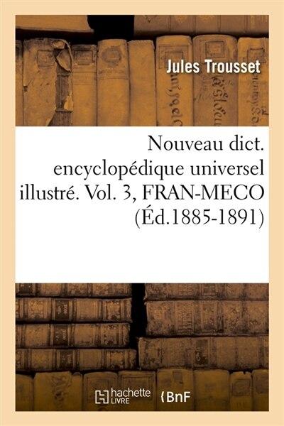 Nouveau Dict. Encyclopedique Universel Illustre. Vol. 3, Fran-Meco (Ed.1885-1891) by Sans Auteur