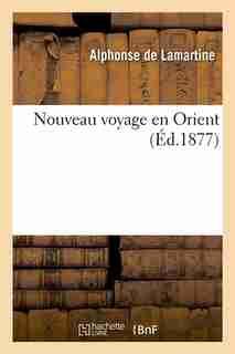 Nouveau Voyage En Orient by Alphonse De Lamartine