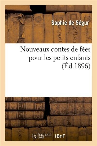 Nouveaux Contes de Fees Pour Les Petits Enfants (Ed.1896) by Sophie De Segur