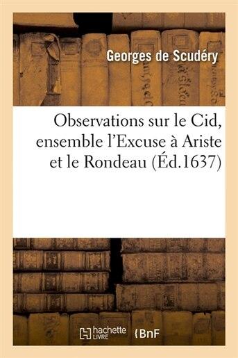 Observations Sur Le Cid, Ensemble L'Excuse a Ariste Et Le Rondeau (Ed.1637) by De Scudery G.