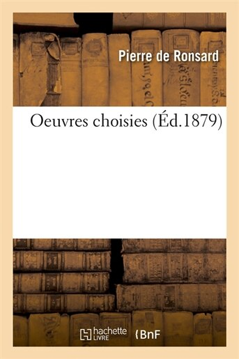 Oeuvres Choisies (Ed.1879) by De Ronsard P.