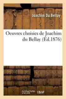 Oeuvres Choisies de Joachim Du Bellay (Ed.1876) by Joachim Du Bellay