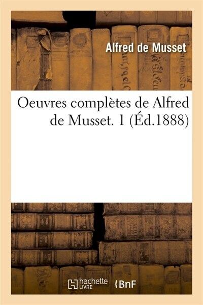 Oeuvres Completes de Alfred de Musset. 1 (Ed.1888) by De Musset a.
