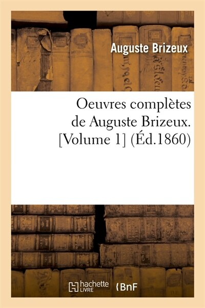 Oeuvres Completes de Auguste Brizeux. [Volume 1] (Ed.1860) by Brizeux a.