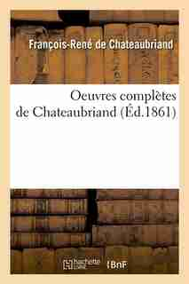 Oeuvres Completes de Chateaubriand (Ed.1861) by De Chateaubriand F. R.