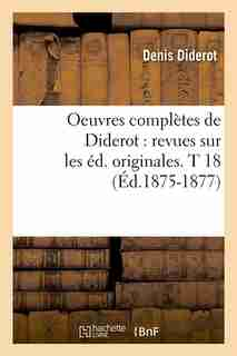 Oeuvres Completes de Diderot: Revues Sur Les Ed. Originales. T 18 (Ed.1875-1877) by Denis Diderot