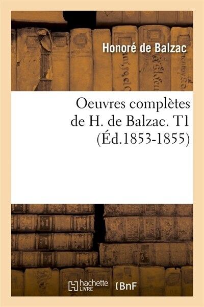 Oeuvres Completes de H. de Balzac. T1 (Ed.1853-1855) by Honore De Balzac