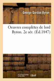 Oeuvres Completes de Lord Byron. 2e Ser. (Ed.1847) by George Gordon Byron