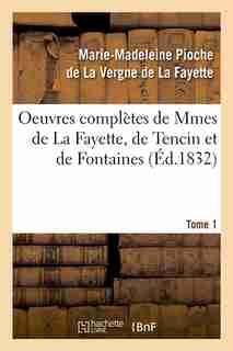 Oeuvres Completes de Mmes de La Fayette, de Tencin Et de Fontaines. Tome 1 (Ed.1832) by De La Fayette M.