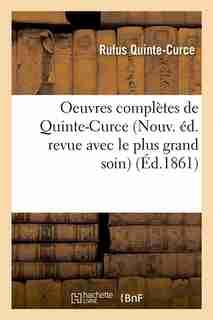 Oeuvres Completes de Quinte-Curce (Nouv. Ed. Revue Avec Le Plus Grand Soin) (Ed.1861) by Quinte Curce R.