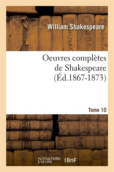 Oeuvres Completes de Shakespeare. Tome 10 (Ed.1867-1873) by William Shakespeare