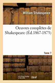 Oeuvres Completes de Shakespeare. Tome 7 (Ed.1867-1873) by William Shakespeare