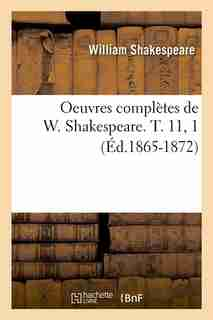 Oeuvres Completes de W. Shakespeare. T. 11, 1 (Ed.1865-1872) by William Shakespeare