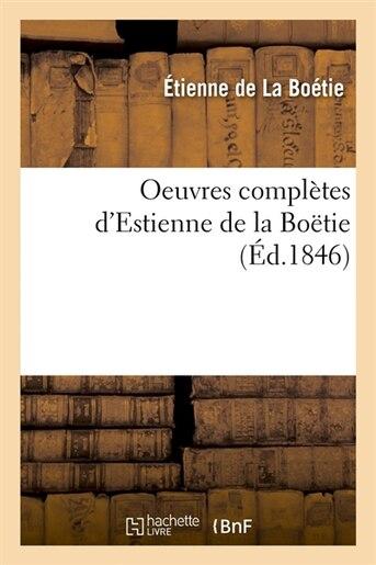 Oeuvres Completes D'Estienne de La Boetie (Ed.1846) by De La Boetie E.