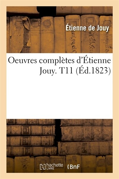 Oeuvres Completes D'Etienne Jouy. T11 (Ed.1823) by De Jouy E.