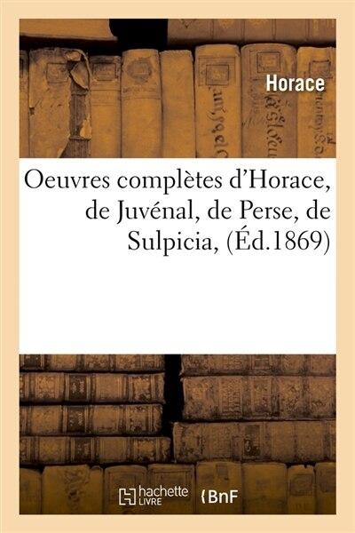 Oeuvres Completes D'Horace, de Juvenal, de Perse, de Sulpicia, (Ed.1869) by Horace