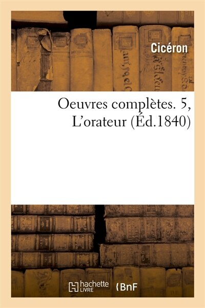 Oeuvres Completes. 5, L'Orateur (Ed.1840) by Marcus Tullius Cicero