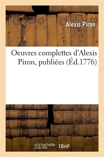 Oeuvres Complettes D'Alexis Piron, Publiees (Ed.1776) by Piron a.