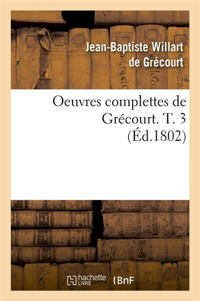 Oeuvres Complettes de Grecourt. T. 3 (Ed.1802) by Willart De Grecourt J. B.
