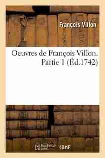 Oeuvres de Francois Villon. Partie 1 (Ed.1742) by Francois Villon