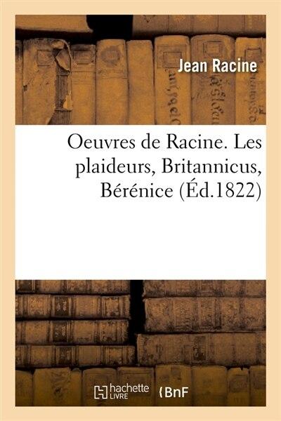 Oeuvres de Racine. Les Plaideurs, Britannicus, Berenice (Ed.1822) by Jean Baptiste Racine