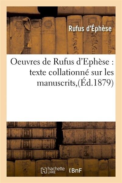 Oeuvres de Rufus D'Ephese: Texte Collationne Sur Les Manuscrits, (Ed.1879) by D. Ephese R.