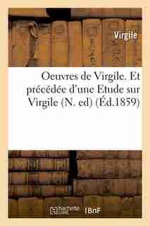 Oeuvres de Virgile. Et Precedee D'Une Etude Sur Virgile (N. Ed) (Ed.1859) by VIRGILE