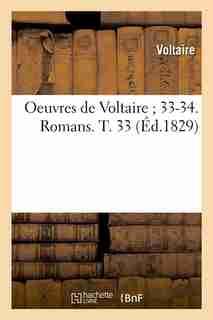 Oeuvres de Voltaire; 33-34. Romans. T. 33 (Ed.1829) by VOLTAIRE