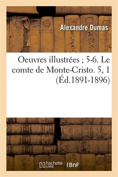 Oeuvres Illustrees; 5-6. Le Comte de Monte-Cristo. 5, 1 (Ed.1891-1896) by Alexandre Dumas